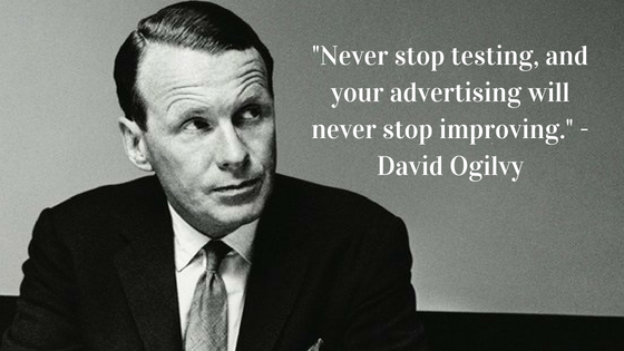 Never stop testing, and your advertising will never stop improving. - David Ogilvy, father of advertising