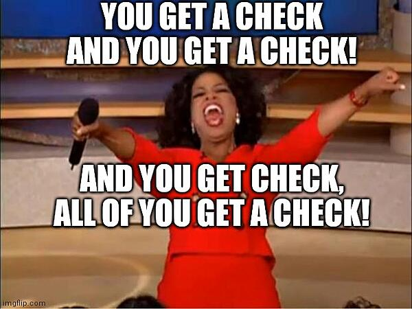 Oprah Meme - You get a check, and you get a check!